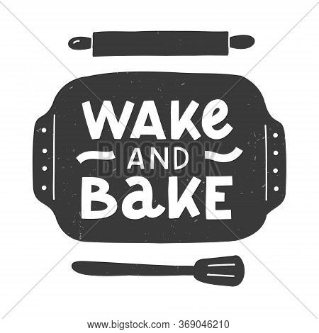 Wake And Bake. Kitchen Hand Lettering Quote In A Baking Tray Silhouette. Hand Drawn Typography Poste