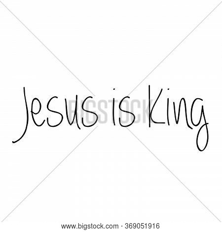 Jesus Is King, Christian Faith, Typography For Print Or Use As Poster, Card, Flyer Or T Shirt