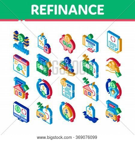Refinance Financial Icons Set Vector. Isometric Mortgage And Credit Car, Debt Obligation And Propert