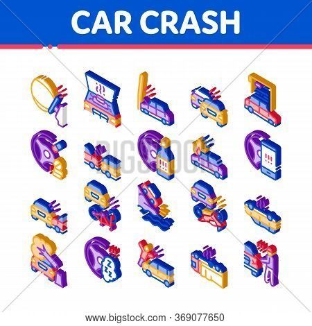 Car Crash Accident Icons Set Vector. Isometric Car Crash And Burning, Airbag Deployed And Broken Eng