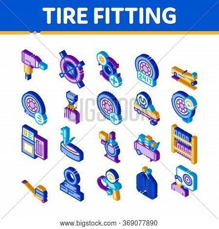 Tire Fitting Service Icons Set Vector. Isometric Tire Fitting Station Equipment Pump And Jack, Diagn