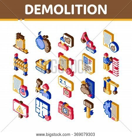 Demolition Building Icons Set Vector. Isometric Crane With Wrecking Ball And Fence, Hammer And Dynam