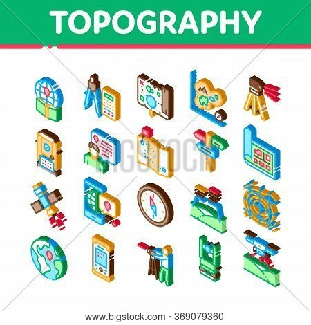 Topography Research Icons Set Vector. Isometric Topography Equipment And Device, Compass And Calcula