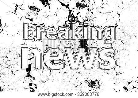 Text Breaking News. News And Press Concept . Painted Word On White Black Vintage Old Background