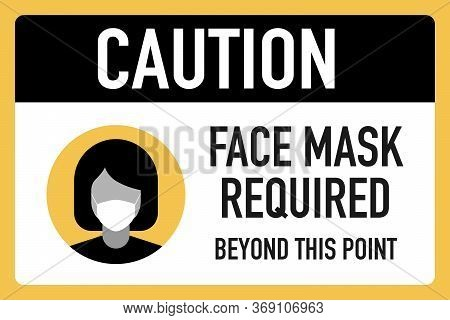 Caution Face Masks Required Beyond This Point Signage Vector Design Concept. After The Coronavirus O