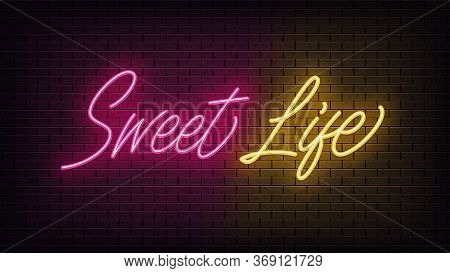 Neon Sweet Life, Lettering. Neon Text Of Sweet Life On Black Brick Background. Night Pink And Yellow