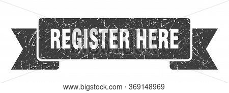 Register Here Grunge Ribbon. Register Here Sign. Register Here Banner