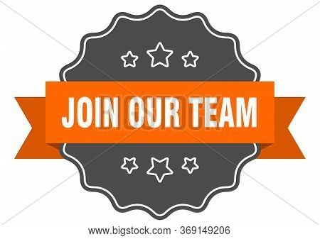 Join Our Team Isolated Seal. Join Our Team Orange Label. Join Our Team