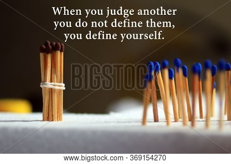 Inspirational Quote - When You Judge Another, You Do Not Define Them, You Define Yourself. With Back