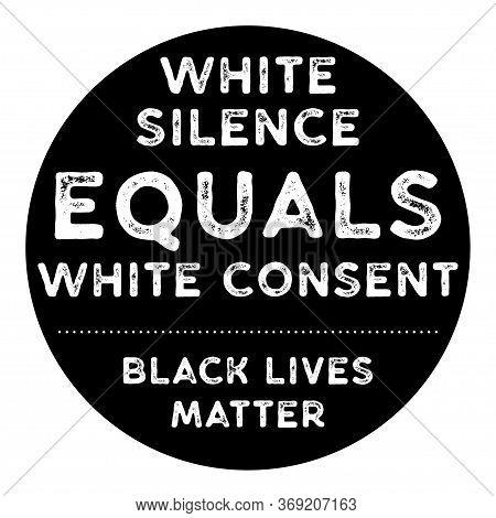 Black Lives Matter Vector Illustration. White Silence Equals White Consent. Against Racial Discrimin
