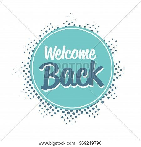 Welcome Back Sticker We Are Open Coronavirus Quarantine Is Over Advertising Campaign Concept Poster
