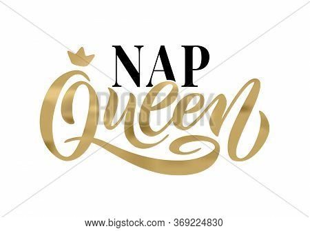 Nap Queen. Word With Crown. Calligraphy Fun Design To Print On Tee, Shirt, Hoody, Poster Banner Stic