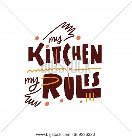 My Kitchen My Rules Lettering Phrase. Hand Written Calligraphy. Colorful Vector Illustration. Isolat
