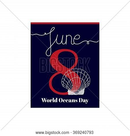 Calendar Sheet, Vector Illustration On The Theme Of World Oceans Day. June 8. Decorated With A Handw