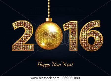 Happy New Year 2016 Gold Sparkle Text With Gold Christmas Ball. Vector Illustration. Eps 10