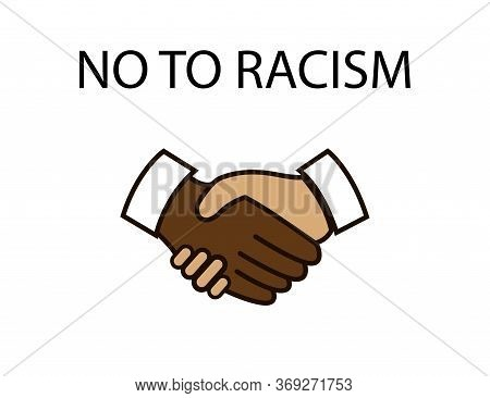 No To Racism. Stop Discrimination. Hands Shacking. White And Black Skin. Society Acceptance. Arms To