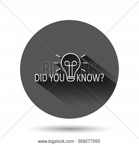 Did You Know Icon In Flat Style. Question Mark Vector Illustration On Black Round Background With Lo