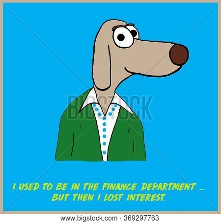 Color Cartoon Pun Of A Female Dog Who Used To Bei In The Finance Department, But Then Lost Interest.