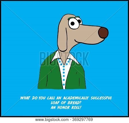 Color Cartoon Pun Of Female Dog Woman Saying What Do You Call An Academically Successful Loaf Of Bre