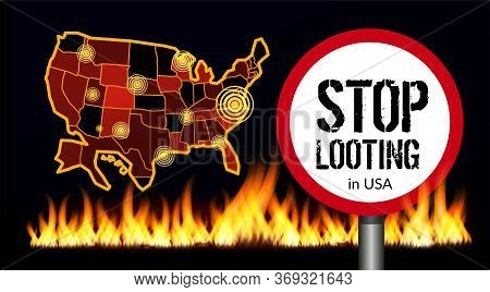 Stop Looting Sign On America Map Background. Places Of Protests. Vector Illustration With Fire On Th