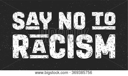 Say No To Racism. Text Message For Protest Action. Poster With Phrase Say No To Racism, Banner On Bl