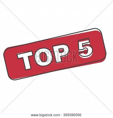 Top 5 Red Vector Icon. Top Five Red Stamp Cartoon Style On White Isolated Background.