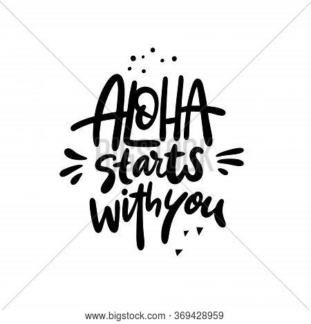 Aloha Starts With You Lettering Phrase. Hand Written Calligraphy. Black Color Vector Illustration. I