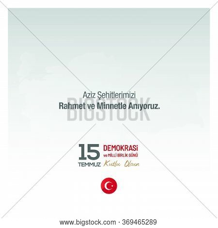 15 Temmuz Demokrasi Ve Milli Birlik Gunu. Translation From Turkish: The Democracy And National Unity