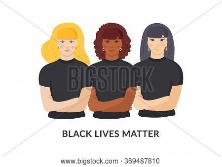 Black Lives Matter Concept. Females Support Each Other, Asian, African And Caucasian Woman Stand Tog