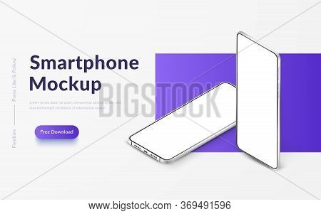 Two White Realistic Isometric Smartphones Mockup. 3d Mobile Phones With Blank White Screen. Modern C