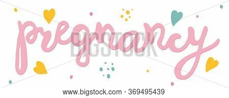 Colored Pregnancy Quote. Word Pregnant Hand Drawn Lettering. Maternity Slogan Inscription With Pink,