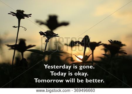 Inspirational Motivational Quote - Yesterday Is Gone. Today Is Okay. Tomorrow Will Be Better. On Bea
