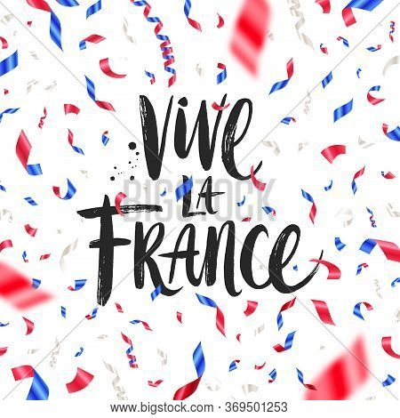 Vive La France. Bastille Day Hand Drawn Vector Illustration. Brush Calligraphy Greeting And Confetti