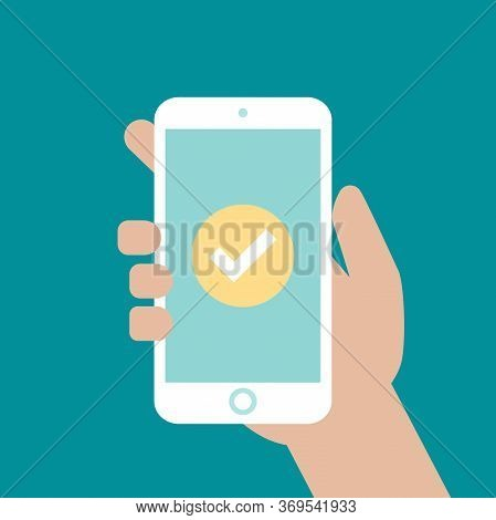 Hand Holding Smartphone Check Mark, Or Tick. Schedule App, Organiser, On-line Payment.