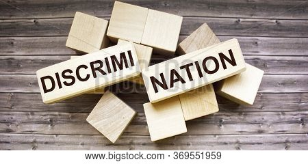 Discrimination - Word From Wooden Blocks With Letters, Human Rights. Prejudice And Inequality. Racis