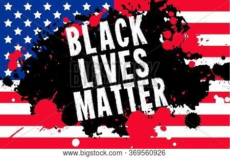Black Lives Matter. Vector Illustration With Grunge Text And Paint Stain On American Flag Background