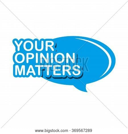 Your Opinion Matters Feedback Survey Banner. Voice Customer Alert Bubble. Opinion Survey