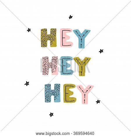 Vector Illustration With Hand Drawn Lettering - Hey Hey Hey. Colourful Typography Design In Scandina
