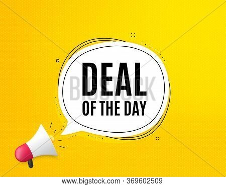 Deal Of The Day Symbol. Megaphone Banner With Chat Bubble. Special Offer Price Sign. Advertising Dis