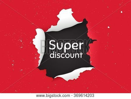 Super Discount Symbol. Ragged Hole, Torn Paper Banner. Sale Sign. Advertising Discounts Symbol. Pape