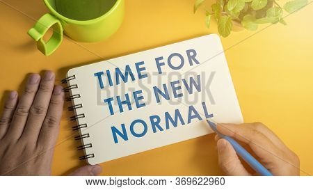 Time For The New Normal. Words Written On Notepad. Big Change After Covid-19 Pandemic With Social Di
