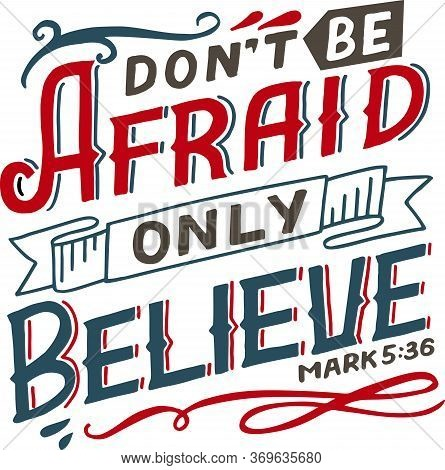 Hand Lettering Don T Be Afraid, Only Believe.