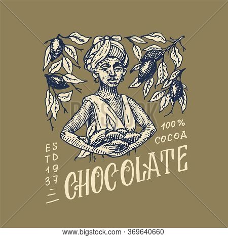 Woman Harvested Cocoa Beans. Chocolate Grains. Vintage Badge Or Logo For T-shirts, Typography, Shop