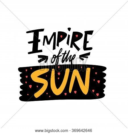 Empire Of The Sun Lettering Phrase. Modern Typography. Vector Illustration. Isolated On White Backgr