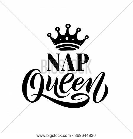 Nap Queen. Word With Crown. Black Hand Lettering Text Vector Illustration On White Background. Calli