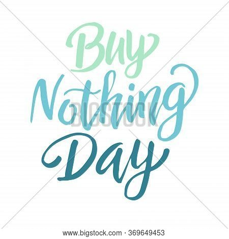 Buy Nothing Day, Vector Hand  Written  Lettering On White Background.