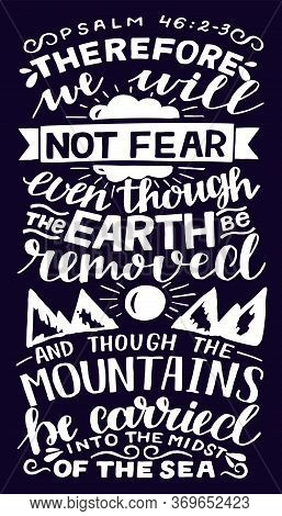 Hand Lettering With Inspirational Quote We Will Not Fear, Even Though The Earth Removed