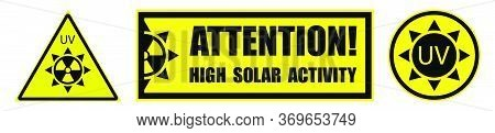 Set Of Danger Signs On A Yellow Background, High Solar Activity. Increased Ultraviolet Radiation. Pr