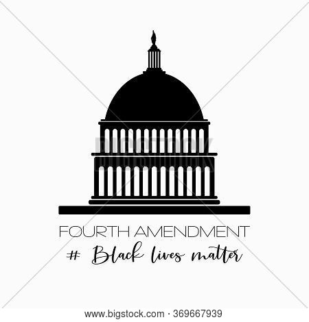 American National Holiday. Silhouette Of Us Capitol. Fourth Amendment. Black Lives Matter.
