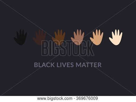 Row Of Hand Palms Colored From White To Black With Black Lives Matter Slogan. Anti Racism And Racial
